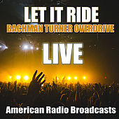 Let It Ride (Live) by Bachman-Turner Overdrive