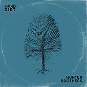 Hard Dirt by The Hunter Brothers