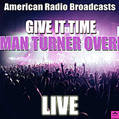 Give It Time (Live) by Bachman-Turner Overdrive