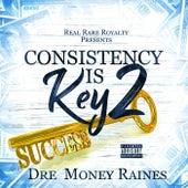 Consistency Is Key 2 Success by Dre Money Raines