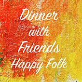 Dinner with Friends Happy Folk by Various Artists