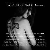 Half Girl Half Jesus by Various Artists