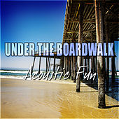 Under the Boardwalk – Acoustic Fun by Various Artists