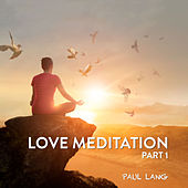 Love Meditation (Part 1) by Paul Lang