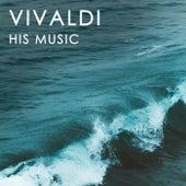 Vivaldi: His Music by Antonio Vivaldi