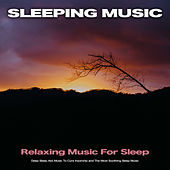 Sleeping Music: Relaxing Music For Sleep, Deep Sleep Aid, Music To Cure Insomnia and The Most Soothing Sleep Music de Deep Sleep Music Collective