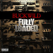 Fully Loaded by Buckwild
