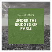 Under the Bridges of Paris by Various Artists