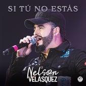 Si Tú No Estás de Nelson Velasquez