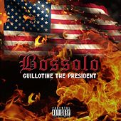 Guillotine the President by Bossolo