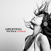 Uplifting Pop Rock Anthems by Various Artists