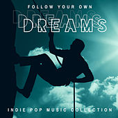 Follow Your Own Dreams – Indie Pop Music Collection van Various Artists
