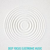 Deep Focus Electronic Music by Various Artists