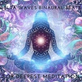 Delta Waves Binaural Beats for Deepest Meditation by Various Artists