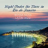Night Under the Stars in Rio de Janeiro – Bossa Nova, Latin Jazz by Various Artists