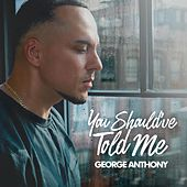 You Should've Told Me de George Anthony
