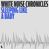 White Noise Chronicles: Sleeping like a Baby by Various Artists
