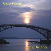 Long Distance von Since When?