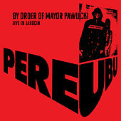 By Order Of Mayor Pawlicki (Live In Jarocin) de Pere Ubu