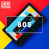 100 Greatest 80s: Ultimate 80s Throwback Anthems by Various Artists