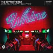 Whine (feat. Feliciana & DeMarco) by The Boy Next Door