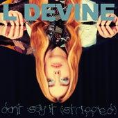 Don't Say It (Stripped) de L Devine