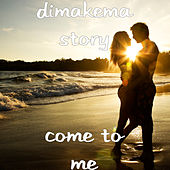 Come to Me by Dimakema Story