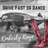 Drive Fast or Dance by Kimberly Kaye