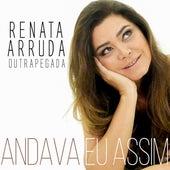 Andava Eu Assim de Renata Arruda