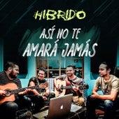 ASÍ NO TE AMARÁ JAMÁS de Hibrido