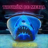 Tiburón de Metal de El Roockie