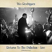 Returns To The Palladium - Live (Remastered 2020) by Tito Rodriguez