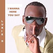 I Wanna Here You Say by Lukie D