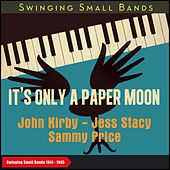 It's Only a Paper Moon (Swinging Small Bands 1941 - 1945) by John Kirby