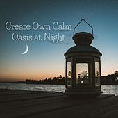 Create Own Calm Oasis at Night by Various Artists