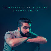 Loneliness Is a Great Opportunity by Various Artists
