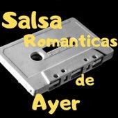 Salsa Románticas de Ayer by Anthony Cruz, Grupo Niche, Jose Alberto El Canario, Lalo Rodriguez, Paquito Guzman, Tito Nieves, Tito Rojas