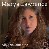 Ain't No Sunshine (feat. Gregoire Maret, Erik Lawrence, Freddie Bryant, Mino Cinelu & Jennifer Vincent) by Marya Lawrence