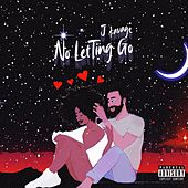 No Letting Go by J-$avage