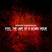 Horror Soundtrack: Feel the Vibe of a Scary Movie by Various Artists