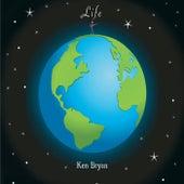 Life by Ken Bryan