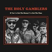 If You've Got the Money I've Got the Time by The Holy Gamblers