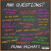 Any Questions? von Frank Primato