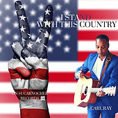 I Stand With This Country di Carl Ray