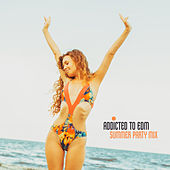 Addicted to EDM: Summer Party Mix von Various Artists