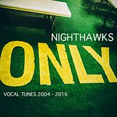 Only (Vocals Tunes 2004-2016) by Nighthawks