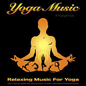 Yoga Music Playlist: Relaxing Music For Yoga, Music For Yoga Class, Meditation Music, Deep Focus, Extreme Concentration, Healing, Wellness, Mindfulness and Spa Music di Yoga Music