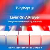 Livin' On A Prayer (Originally Performed by Bon Jovi) (Piano Instrumental Version) by iSingKeys