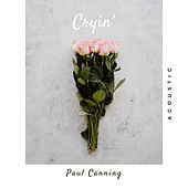 Cryin' (Acoustic) von Paul Canning