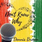 Don't Know Why de Dennis Brown